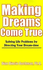 Making Dreams Come True :  Solving Life Problems by Directing Your Dream-Time - Dian Dincin Buchman