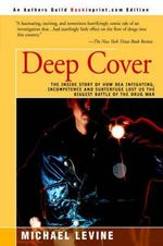 Deep Cover : The Inside Story of How DEA Infighting, Incompetence, and Subterfuge Lost Us the Biggest Battle of the Drug War - Michael Levine