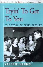 Tryin' to Get to You : The Story of Elvis Presley - Valerie Harms