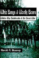 Whiz Bangs & Woolly Bears : Walter Ray Estabrooks & the Great War - Harold A Skaarup