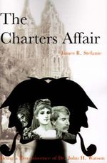 The Charters Affair : Being a Reminiscence of Dr. John H. Watson - James R Stefanie