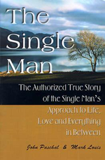 Single Man :  The Authorized True Story of the Single Man's Approach to Life, Love and Everything in Between - John Paschal