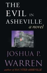 Evil in Asheville : Animal Encounters from Beyond the Grave - Joshua P. Warren