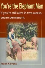 You're the Elephant Man :  If You're Still Alive After Two Weeks, You're Permanent - Frank Kinsey Evans