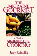 The Migraine Gourmet : A Guide to Migraine-Free Cooking - Jerry Rainville