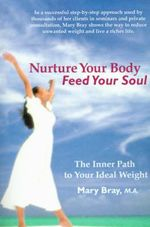 Nurture Your Body, Feed Your Soul :  The Spiritual Path to Your Ideal Weight - Mary Kay Bray