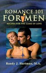 Romance 101 for Men : Recipes for the Game of Love - Randy J Hartman