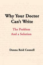 Why Your Doctor Can't Write : The Problem and a Solution - Donna Connell
