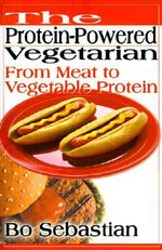 Protein-powered Vegetarian :  From Meat to Vegetable Protein - Bo Sebastian