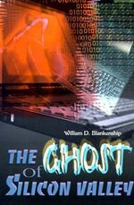 The Ghost of Silicon Valley - William D Blankenship