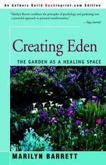 Creating Eden : The Garden as a Healing Space - Marilyn Barrett