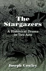 The Stargazers : A Historical Drama in Two Acts - Joseph G. Cowley