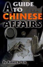 A Guide to Chinese Affairs - Robert M Liu