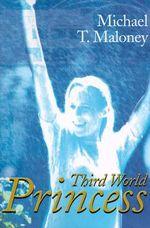 Third World Princess - Michael T Maloney