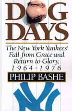 Dog Days : The New York Yankees' Fall from Grace and Return to Glory, 1964-1976 - Philip Bashe