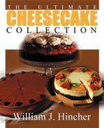 The Ultimate Cheesecake Collection - William J Hincher