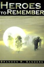 Heroes to Rememeber - Brandon R Sanders