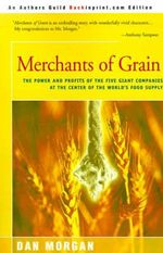 Merchants of Grain : The Origins of Power, Prosperity, and Poverty - Dan Morgan