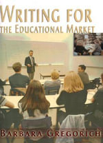Writing for the Educational Market - Barbara Gregorich