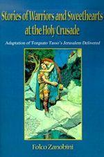 Stories of Warriors and Sweethearts at the Holy Crusades : 000118421 - Folco Zanobini