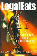 LegalEats : A Lawyer's Lite Cookbook - Flavia Joyce Tuzza