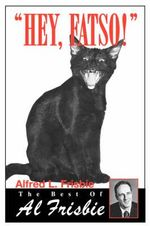 Hey, Fatso! :  The Best of Al Frisbie - Alfred L. Frisbie