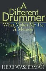 A Different Drummer : What Makes Me Tic, a Memoir - Herb Wasserman