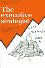 Executive Strategist :  An Armchair Guide to Scientific Decision-Making - Robert C. Weisselberg
