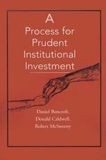 A Process for Prudent Institutional Investment - Daniel C Bancroft