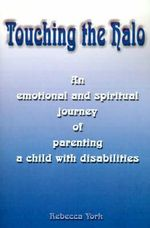 Touching the Halo : An Emotional and Spiritual Journey of Parenting a Child with Disabilities - Rebecca York