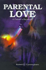 Parental Love :  A Father's Revenge - Robert L. Cunningham