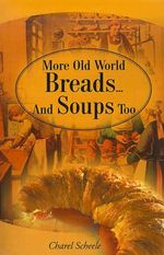 More Old World Breads...and Soups Too - Charel Scheele