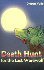 Death Hunt for the Last Werewolf - Dragan Vujic