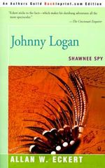 Johnny Logan : Shawnee Spy - Allan W Eckert