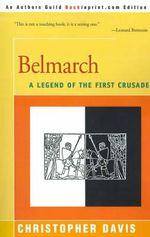Belmarch : A Legend of the First Crusade - Christopher Davis