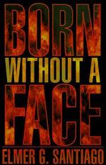 Born Without a Face - Elmer G Santiago