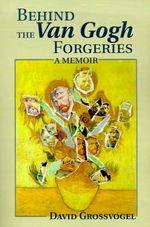 Behind the Van Gogh Forgeries : A Memoir - Professor David I Grossvogel