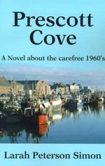 Prescott Cove : A Novel about the Carefree 1960's - Larah Peterson Simon