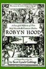 A Fancyfull Historie of That Most Notable & Fameous Outlaw Robyn Hood - Scott Lynch-Giddings