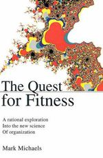 Quest for Fitness :  A Rational Exploration Into the New Science of Organization -  Michaels