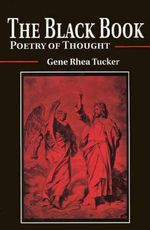 The Black Book : Poetry of Thought - Gene Rhea Tucker