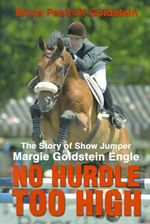 No Hurdle Too High : The Story of Show Jumper Margie Goldstein Engle - Mona Pastroff Goldstein