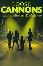 Loose Cannons : A Play - Michael T Maloney