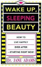 Wake Up, Sleeping Beauty :  How to Live Happily Ever After--Starting Right Now -  Adams