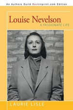 Louise Nevelson : A Passionate Life - Laurie Lisle