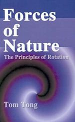 Forces of Nature :  The Principles of Rotation - Tom Tong