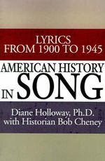 American History in Song : Lyrics from 1900 to 1945 - Diane Holloway