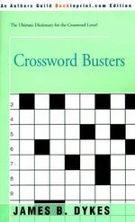 Crossword Busters : More Than 75,000 Answers to Definitions - James Dykes