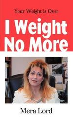 I Weight No More : Your Weight is Over - Mera Lord