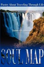 Soul Map :  Poetry about Traveling Through Life - James E. Quinn